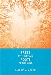 Trees of the Brain Roots of the Mind - Ascoli, Giorgio A.