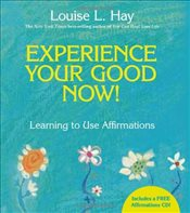 Experience Your Good Now! : Learning to Use Affirmations - Hay, Louise L.
