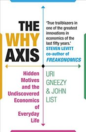 Why Axis : Hidden Motives and the Undiscovered Economics of Everyday Life - Gneezy, Uri