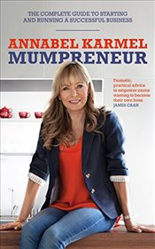 Mumpreneur : The Complete Guide to Starting and Running a Successful Business - Karmel, Annabel