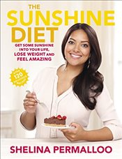 Sunshine Diet : Get Some Sunshine into Your Life, Lose Weight and Feel Amazing - Permalloo, Shelina