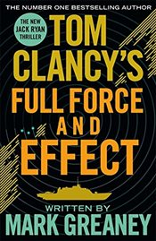 Tom Clancys Full Force and Effect (Jack Ryan 14) - Greaney, Mark