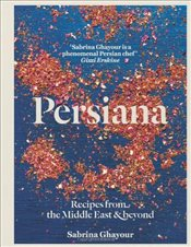 Persiana : Recipes from the Middle East & Beyond - Ghayour, Sabrina
