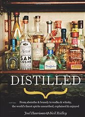 Distilled: From absinthe & brandy to vodka & whisky, the worlds finest artisan spirits unearthed, e - Ridley, Neil