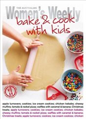 Bake & Cook with Kids (The Australian Womens Weekly Essentials) - Tomnay, Susan