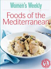 Foods of the Mediterranean (The Australian Womens Weekly Essentials) - Weekly, The Australian Womens