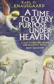 Time to Every Purpose Under Heaven - Knausgaard, Karl Ove