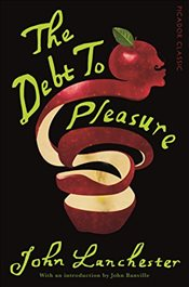 Debt To Pleasure : Picador Classic - Lanchester, John