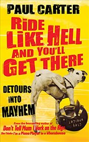 Ride Like Hell and Youll Get There : Detours into Mayhem - Carter, Paul