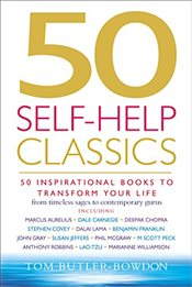 50 Self-Help Classics: 50 Inspirational Books to Transform Your Life from Timeless Sages to Contempo - Butler-Bowdon, Tom