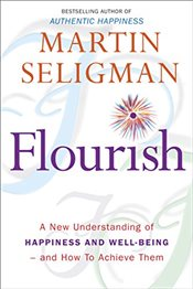 Flourish : A New Understanding of Happiness and Well-Being - and How To Achieve Them - Seligman, Martin