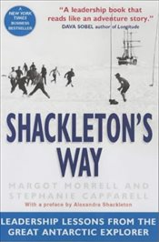 Shackletons Way : Leadership Lessons from the Great Antarctic Explorer - Morrell, Margot