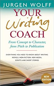 Your Writing Coach : From Concept to Character, from Pitch to Publication - Wolff, Jurgen
