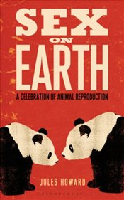 Sex on Earth : A Celebration of Animal Reproduction - Howard, Jules