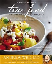 True Food : Seasonal, Sustainable, Simple, Pure - Weil, Andrew