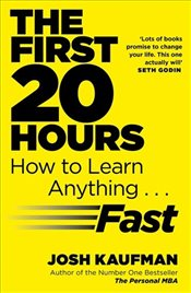 First 20 Hours : How to Learn Anything ... Fast - Kaufman, Josh