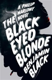 Black Eyed Blonde : A Philip Marlowe Novel - Black, Benjamin