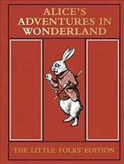 Alices Adventures in Wonderland : The Little Folks Edition - Carroll, Lewis