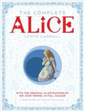 Complete Alice: Alices Adventures in Wonderland and Through the Looking-Glass and What Alice Found  - Carroll, Lewis