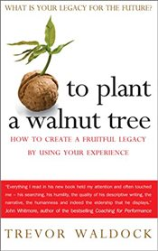 To Plant a Walnut Tree : How to Create a Fruitful Legacy By Using Your Experience - Waldock, Trevor