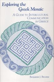 Exploring the Greek Mosaic : A Guide to Intercultural Communication in Greece  - Broome, Benjamin J.