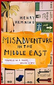 Misadventure in the Middle East : Travels as Tramp, Artist and Spy - Hemming, Henry