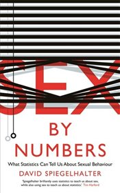 Sex by Numbers : The Statistics of Sexual Behaviour - Spiegelhalter, David