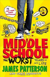 Middle School : The Worst Years of My Life - Patterson, James