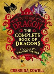 Complete Book of Dragons : A Guide to Dragon Species : How to Train Your Dragon - Cowell, Cressida