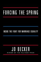 Forcing the Spring : Inside the Fight for Marriage Equality - Becker, Jo