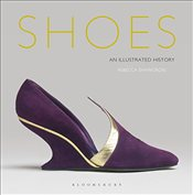 Shoes : An Illustrated History - Shawcross, Rebecca