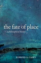 Fate of Place : A Philosophical History - Casey, Edward S.