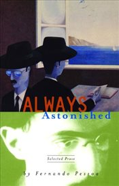 Always Astonished : Selected Prose - Pessoa, Fernando