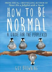 How to be Normal : A Guide for the Perplexed - Browning, Guy