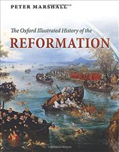 Oxford Illustrated History of the Reformation   - Marshall, Peter
