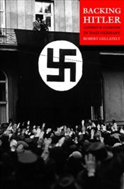 Backing Hitler : Consent and Coercion in Nazi Germany - Gellately, Robert