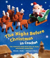 Night Before Christmas in Crochet : The Complete Poem with Easy-to-Make Amigurumi Characters - Moore, Clement C.