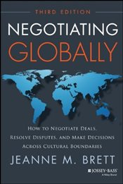 Negotiating Globally 3e : How to Negotiate Deals, Resolve Disputes, and Make Decisions Across Cultur - Brett, Jeanne M.