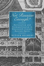 Not Russian Enough? : Nationalism and Cosmopolitanism in Nineteenth-Century Russian Opera  - Helmers, Rutger