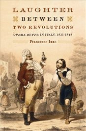 Laughter between Two Revolutions : Opera Buffa in Italy, 1831-1848  - Izzo, Francesco