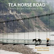 Tea Horse Road : Chinas Ancient Trade Road to Tibet - Freeman, Michael