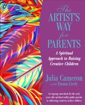 Artists Way for Parents : Raising Creative Children - Cameron, Julia