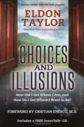 Choices and Illusions : How Did I Get Where I Am, and How Do I Get Where I Want to Be? - Taylor, Eldon