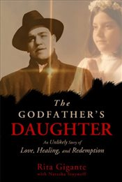 Godfathers Daughter : An Unlikely Story of Love, Healing, and Redemption - Stoynoff, Natasha