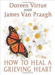 How to Heal a Grieving Heart - Virtue, Doreen