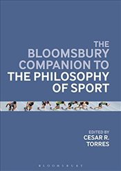 Bloomsbury Companion to the Philosophy of Sport - Torres, Cesar R.