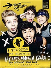 5 Seconds of Summer : Hey, Lets Make a Band! : The Official 5SOS Book -