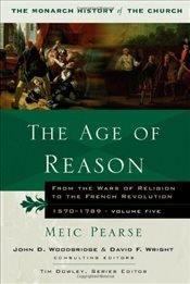 Age of Reason: From the Wars of Religion to the French Revolution, 1570-1789 (Monarch History of the - Pearse, Meic
