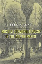 Muslim Cosmopolitanism in the Age of Empire - Alavi, Seema