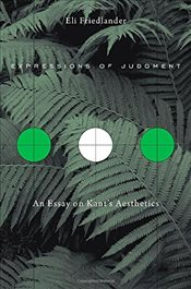 Expressions of Judgment : An Essay on Kants Aesthetics - Friedlander, Eli